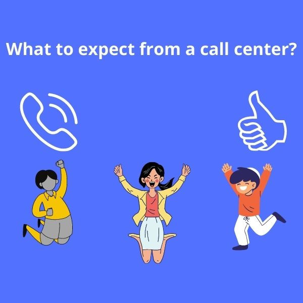 What to expect from from call center?
